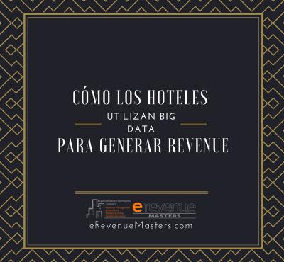 Cómo los hoteles utilizan el Big Data para generar Revenue - eRevenue Masters