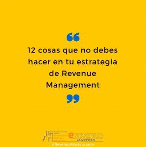 12 cosas que no debes hacer en tu estrategia de revenue management
