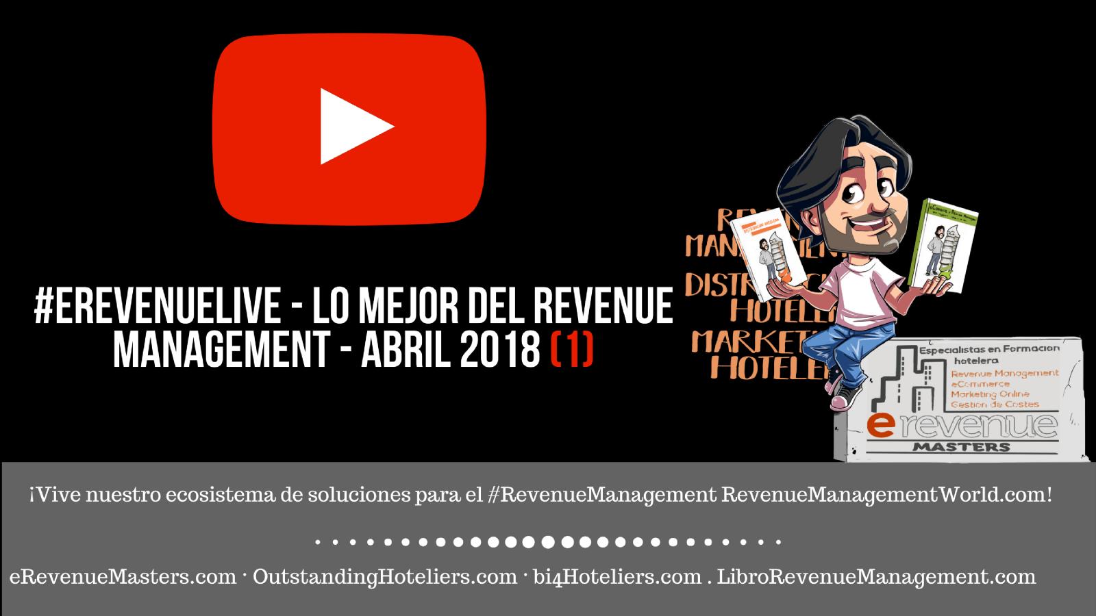 (video & Podcast) #eRevenueLive - Lo mejor del Revenue Management - abril 2018 (1)