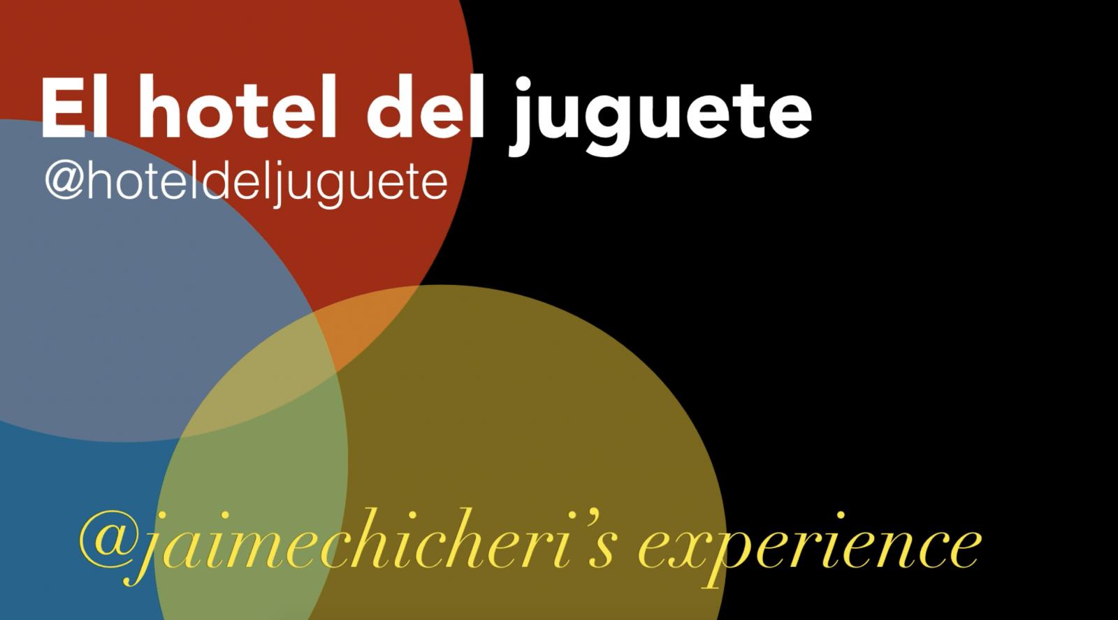 El hotel del juguete: jaime chicheri's experience
