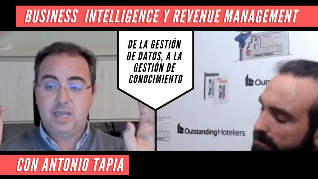 Business Intelligence y Revenue Management: de la Gestión de Datos, a la Gestión de Conocimiento - Con Antonio Tapia