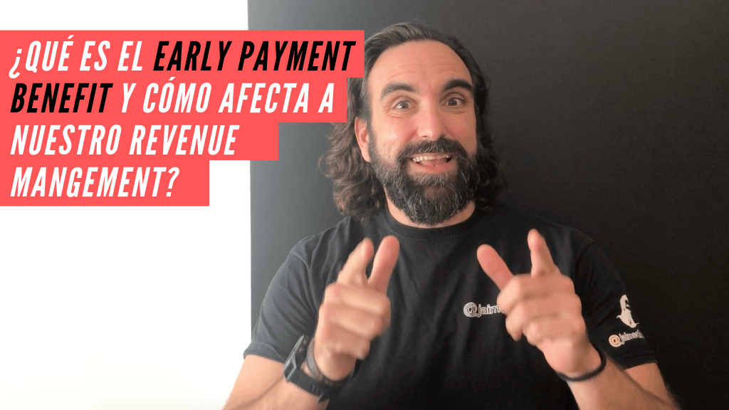 ¿Qué es el Early Payment Benefit y como nos afecta a nuestra estrategia de Revenue Management?
