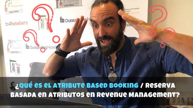 ¿Qué es el Atribute Based Booking / Reserva Basada en Atributos en Revenue Management?