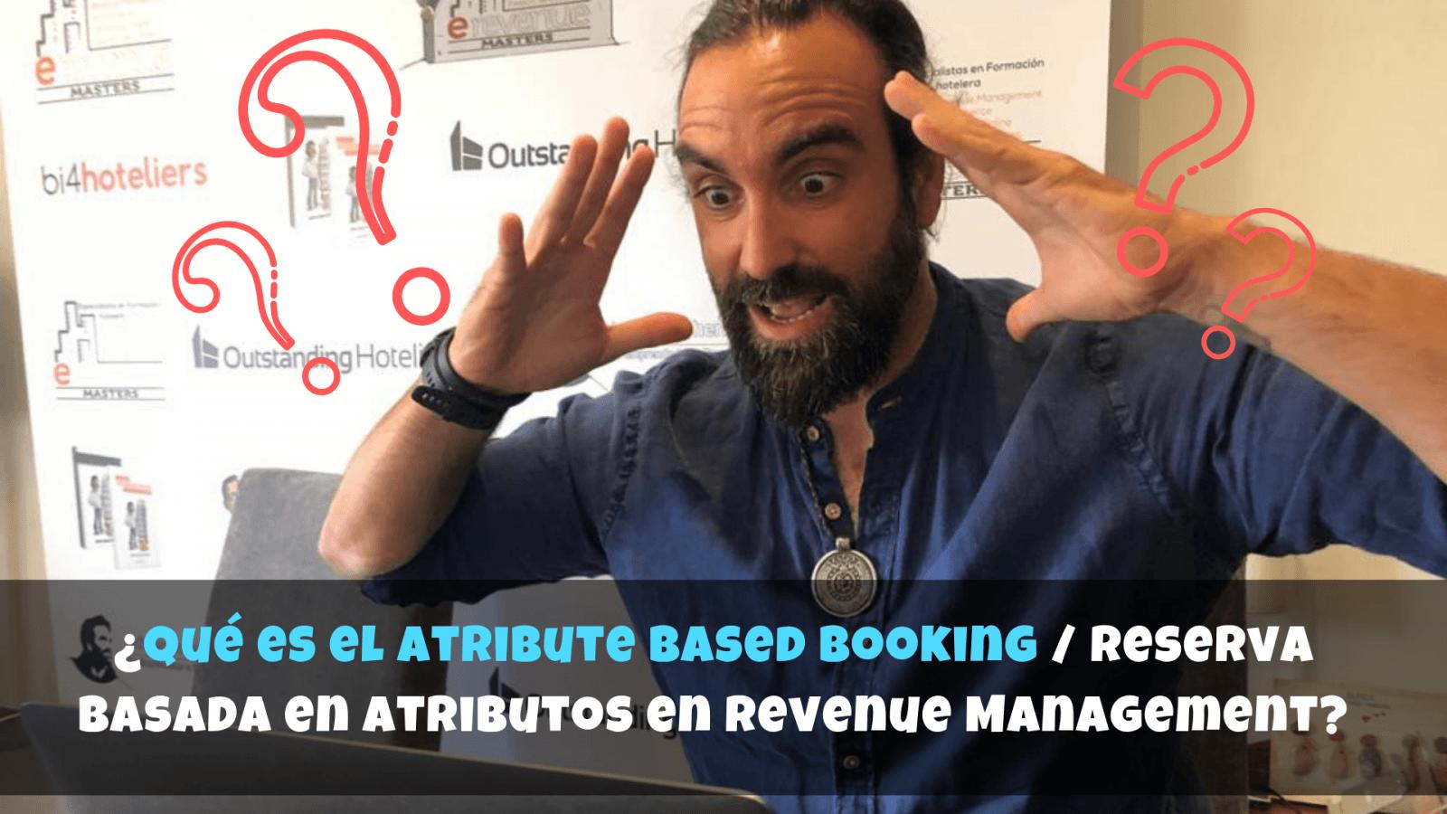¿Qué es el Atribute Based Booking / Reserva Basada en Atributos en Revenue Management?