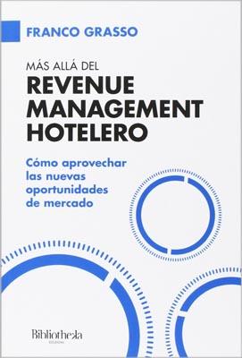 Más allá del Revenue Management Hotelero de Franco Grasso