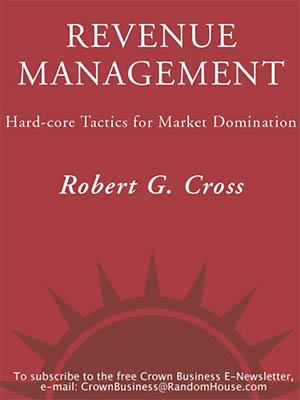Revenue Management Hard-Core Tactics for Market Domination English Edition de Robert G. Cross