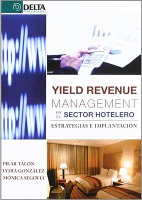 Yield Revenue Management en el sector hotelero - Estrategias e Implantación de Pilar Talón