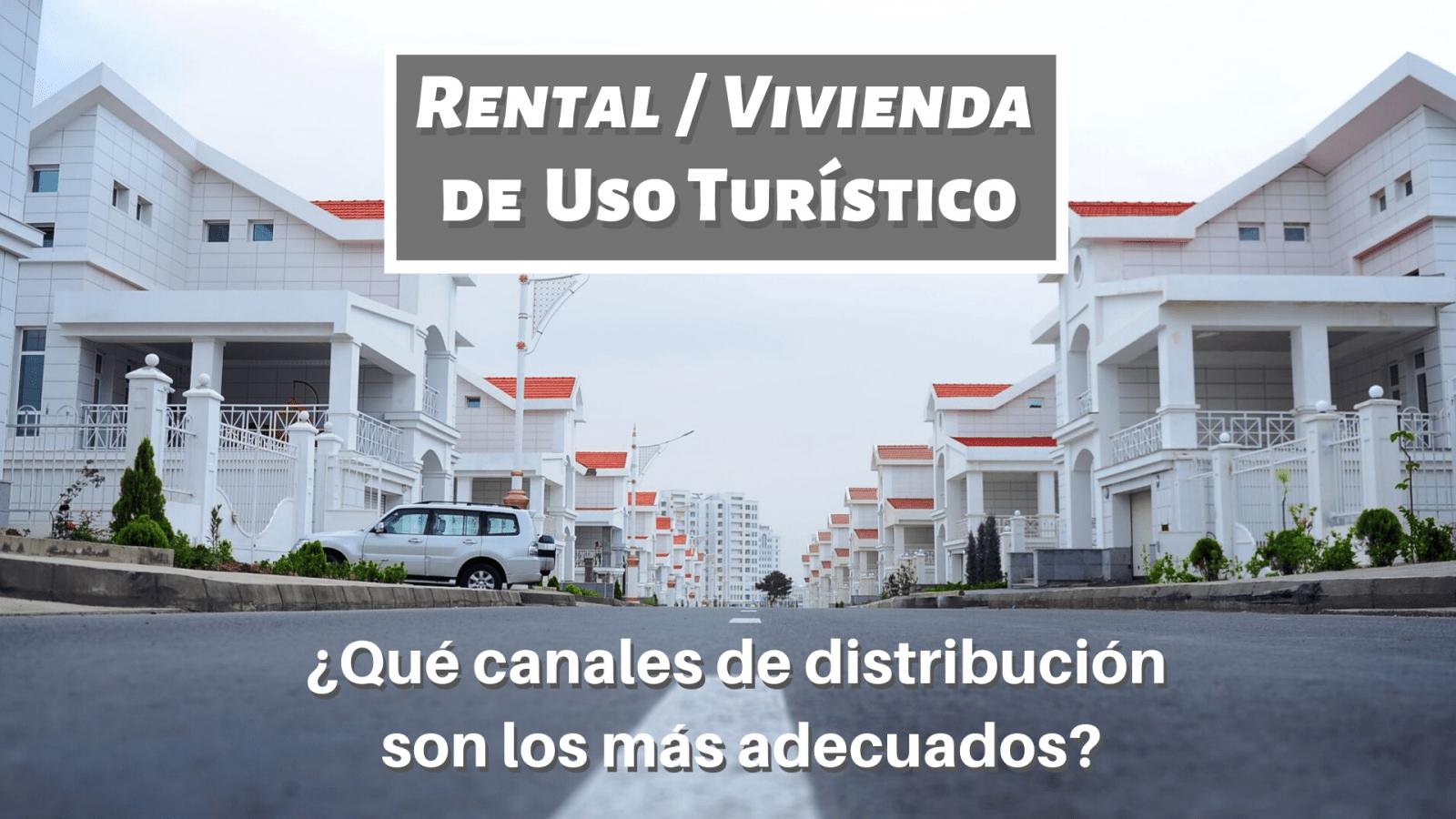 Qué canales de distribución son los más adecuados para distribuir tu Rental : Vivienda de Uso Turístico